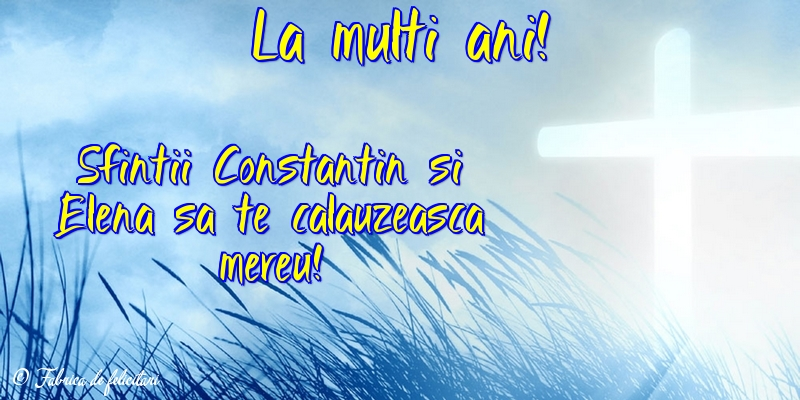 Felicitări de sfintii Constantin si Elena - La multi ani!
