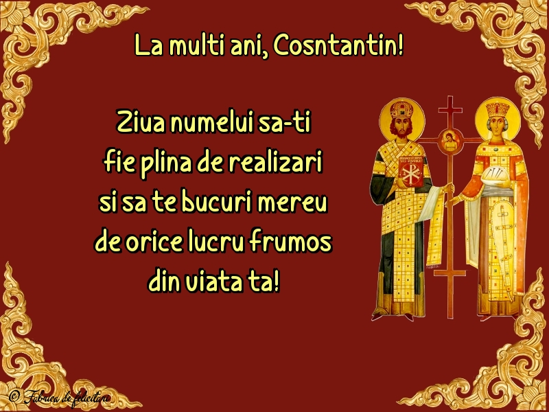 Felicitări de sfintii Constantin si Elena - La mulţi ani, Cosntantin!